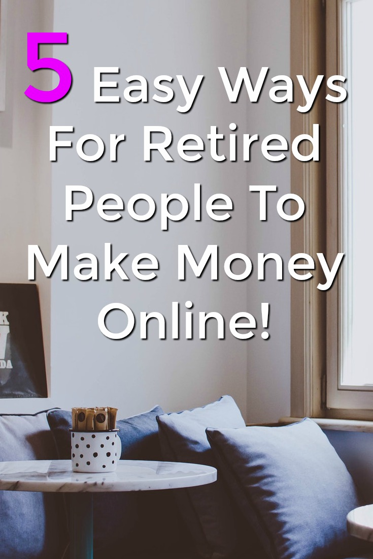 If you're retired you can still make money online! Here're 5 easy ways you can make money online without much work!