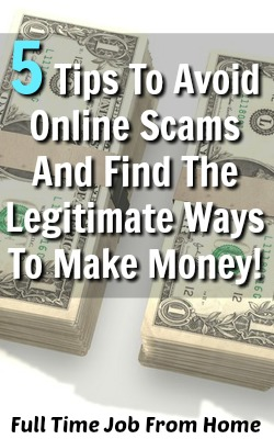 Learn 5 Tips For Avoiding Online Scams and Where to Go To Find Legitimate Ways To Make Money Online!