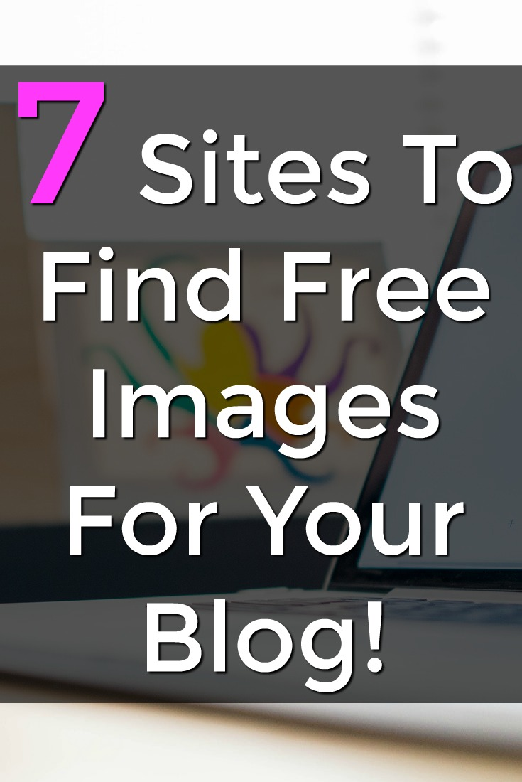 If you're  a blogger having high-quality images on your blog is a must! Learn 7 free places to get images online!