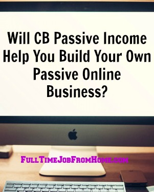 Learn If The Training At CB Passive Income Will Give You The Tools To Build Your Own Passive Online Income?