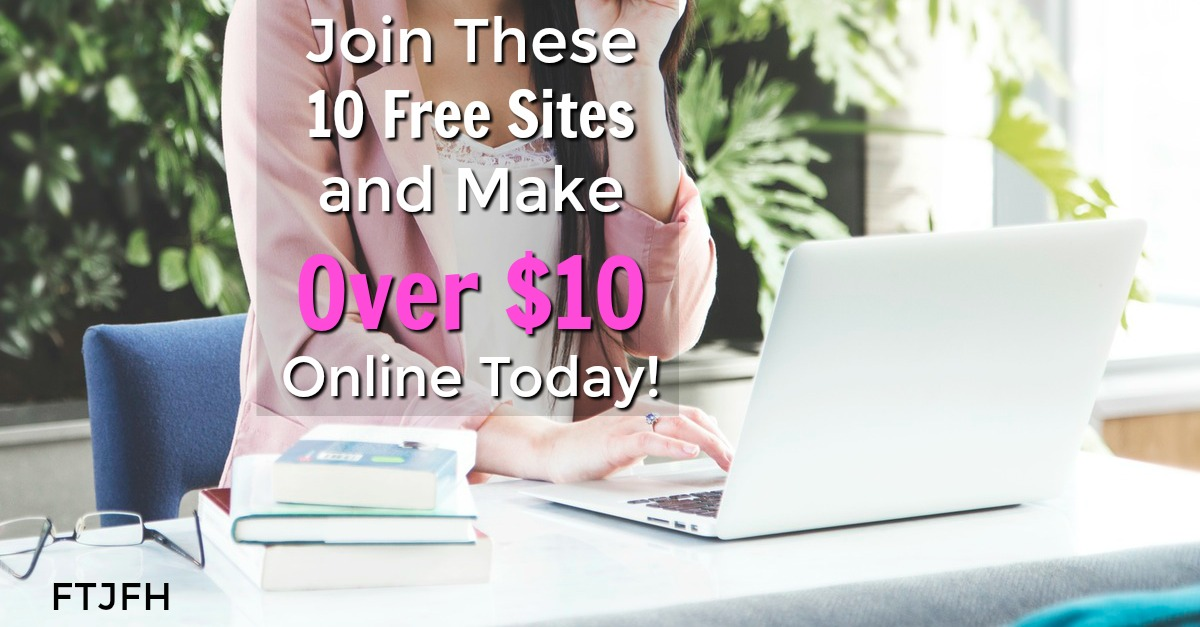 Do You Want To Learn How To Make $10 Online Today? These 10 Sites Will Earn You Over $10 Just For Signing Up!