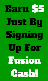 Learn How You Can Earn $5 Online Today Just By Signing Up For Fusion Cash!