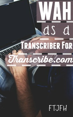 Learn How You Can Work At Home As A Transcriber for Transcribe.com!