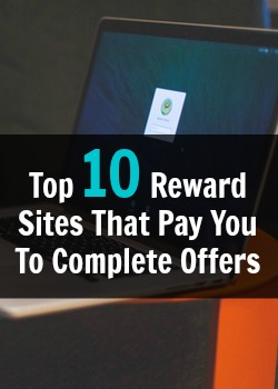 The Top 10 Rewards Sites That Pay You To Complete Offers!