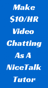 Learn How You Can Earn $10 an Hour Just By Chatting In English With English Students at NiceTalk! Anyone Can Join and Payments Are Made Weekly Via PayPal!