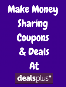 Learn How You Can Get Paid To Share Coupons and Deals with the Money Makers Program at DealsPlus!