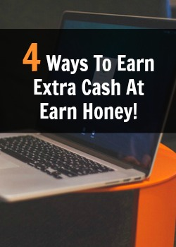 Learn 4 Ways You Can Earn Extra Cash At EarnHoney.com!