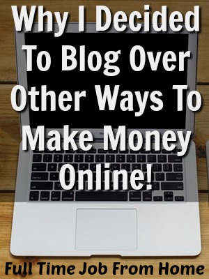 Learn The Real Reasons I Started Blogging Over Other Ways To Make Money Online!