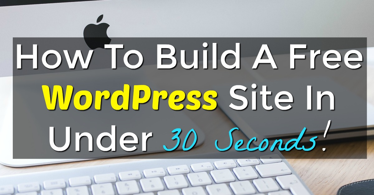 Learn How You Can Create Your Own Free WordPress Site In Under 30 Seconds With Just 4 Steps!