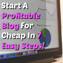 Learn How To Start A Profitable Blog in 7 Easy Steps With Minimal Expenses!