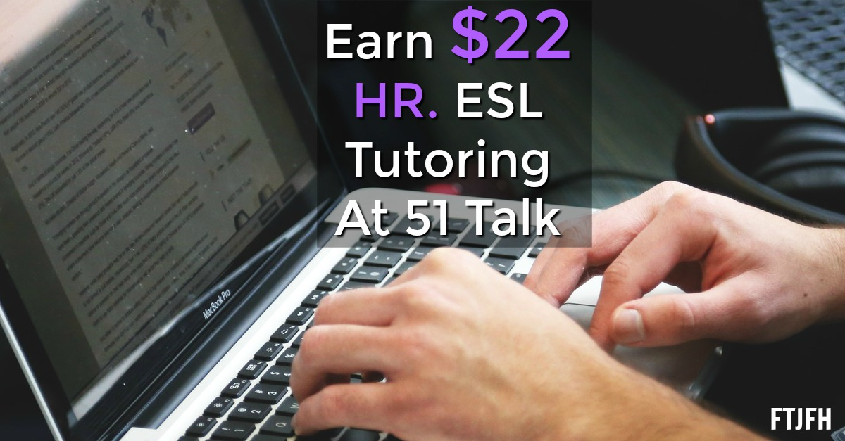 Learn How You Can Make $22 an Hour ESL Tutoring for 51Talk!