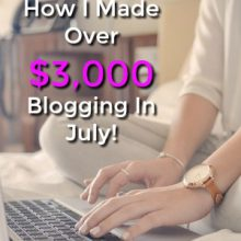 Learn How I Made Over $3,000 In July Blogging and How You Can Start A Profitable Blog Too!