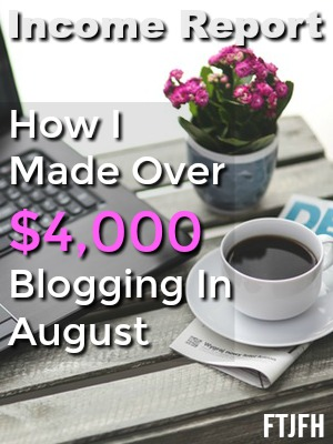 Learn How I Made Over $4,000 Blogging Part Time in August! Plus how you can start your own profitable blog!