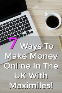 If you're in the UK here're 7 ways you can make money online with Maximiles!