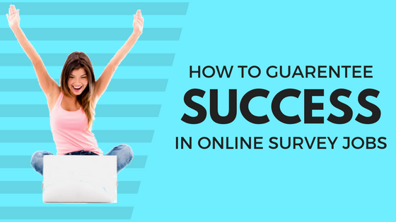 how to guarantee success on online survey jobs