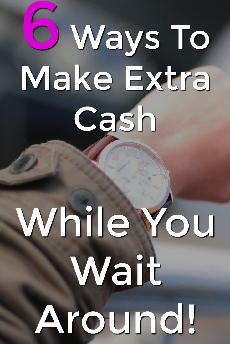 Do you find yourself wasting valuable time waiting around? You could be making extra cash on your phone during these periods. Here're 6 easy ways to make money in your down time!