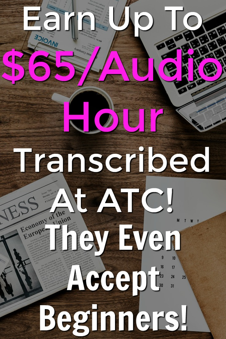 Learn How You Can Earn Up To $65 Per Audio Hour Transcribed At Audio Transcription Center! They Even Accept Beginners!