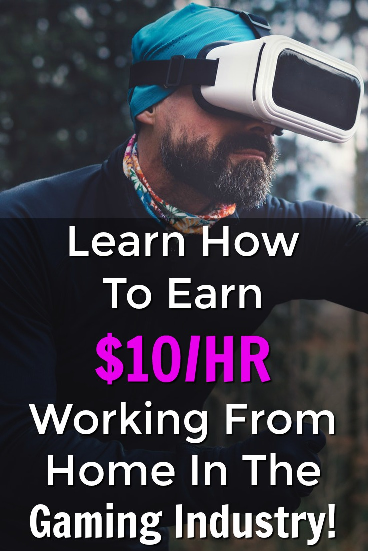 Learn How You Can Work From Home in the Gaming Industry and make $10 an Hour!