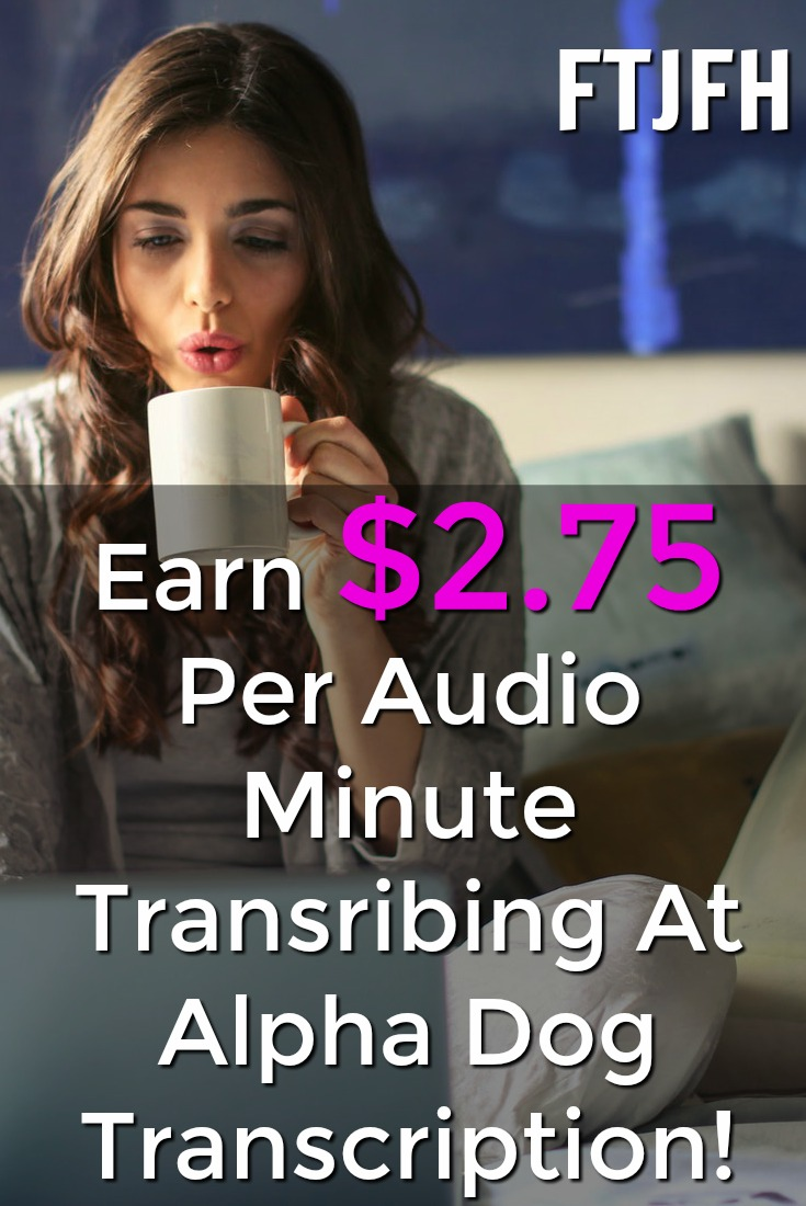Learn How You Can Earn $2.75 Per Audio Minute Transcribing At Home With Alpha Dog Transcription!
