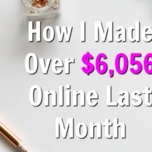 Last Month I Made Over $6,056 Online! Let me show you how I made a full-time income online and how you can learn how too for free!